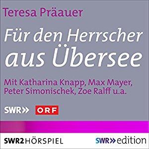 Teresa Präauer: Für den Herrscher aus Übersee