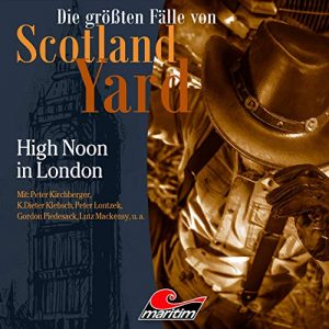 Die größten Fälle von Scotland Yard #41 – High Noon in London